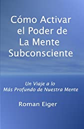 Cómo Activar el Poder de La Mente Subconsciente (Spanish Edition)