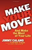 img - for Make Your Move... And Make the Most of Your Life by Calano, Jimmy (July 11, 2005) Hardcover book / textbook / text book