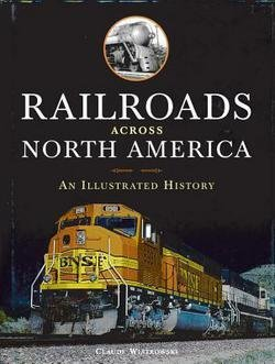 Image for Claude Wiatrowski: Railroads Across North America : An Illustrated History (Hardcover); 2012 Edition