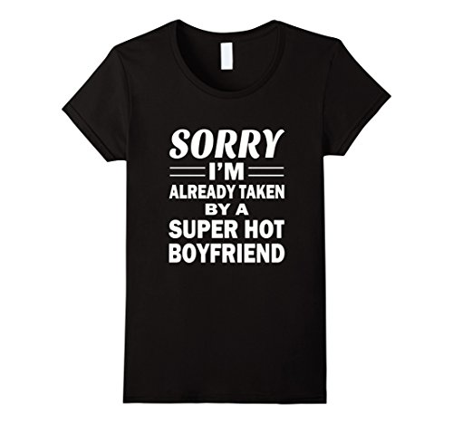 Women's Sorry I'm Already Taken By A Super Hot Boyfriend T-Shirt Small Black