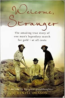 Welcome, Stranger : The Amazing True Story of One Man's Legendary Search for Gold - At All Costs