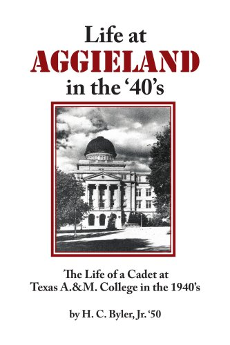 Life At Aggieland In The '40'S: The Life Of A Cadet At Texas A.& M. College In The 1940'S