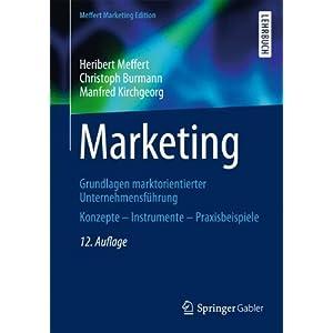 Marketing: Grundlagen marktorientierter Unternehmensführung Konzepte - Instrumente - Prax
