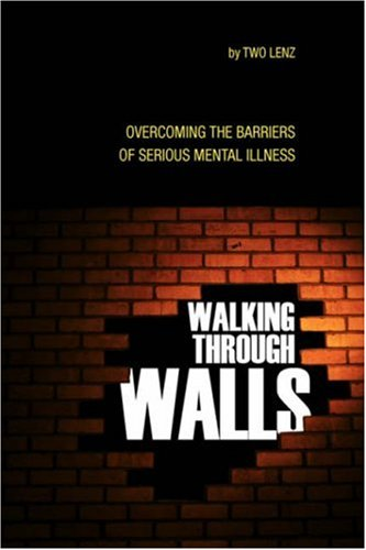 Walking Through Walls: Overcoming the Barriers of Serious Mental Illness