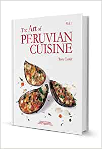 The art of peruvian cuisine vol i tony custer miguel for Art of peruvian cuisine
