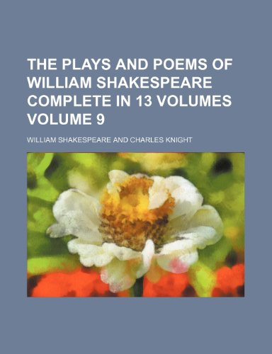The plays and poems of William Shakespeare complete in 13 volumes Volume 9