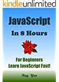JavaScript: JavaScript in 8 Hours, For Beginners, Learn JavaScript fast! A smart way to learn JS. JAVASCRIPT programming, in easy steps. Start coding today: A Beginner's Guide, Fast & Easy!