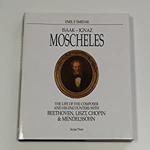 Isaak Ignaz Moscheles The Life Of The Composer And His Encounters With Beethoven Liszt Chopin And Mendelssohn from Scolar Press
