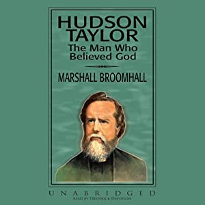 Hudson Taylor: The Man Who Believed God | [Marshall Broomhall]
