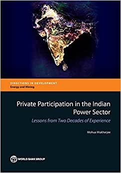 Private Participation In The Indian Power Sector: Lessons From Two Decades Of Experience (Directions In Development)