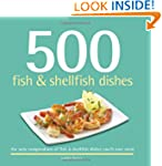 500 Fish & Shellfish Dishes (500 Seri...
