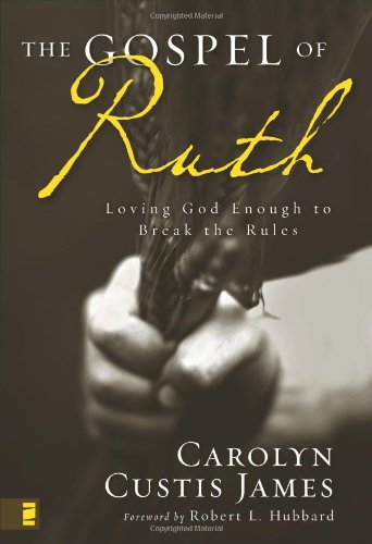 The Gospel of Ruth  Loving God Enough to Break the Rules, Carolyn Custis James