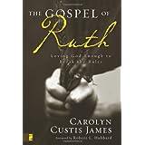 The Gospel of Ruth: Loving God Enough to Break the Rules ~ Carolyn Custis James