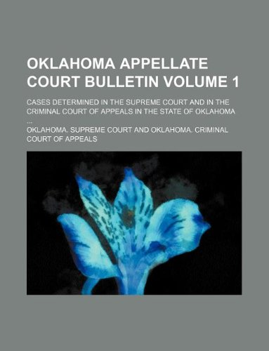 Oklahoma Appellate Court bulletin Volume 1 ; Cases determined in the Supreme Court and in the Criminal Court of Appeals in the state of Oklahoma ...