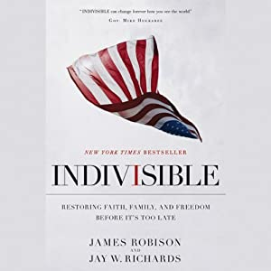 Indivisible: Restoring Faith, Family, and Freedom Before It's Too Late | [James Robison, Jay W. Richards]
