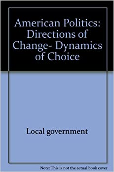 American Politics Directions Of Change Dynamics Of