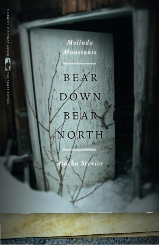 Bear Down, Bear North: Alaska Stories (Flannery O'Connor Award for Short Fiction)
