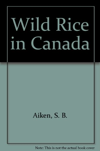 Wild Rice in Canada (Agriculture Canada publication) by S. B. Aiken, P. F. Lee, D. Punter, J. M. Stewart