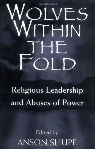 Wolves within the Fold: Religious Leadership and Abuses of Power