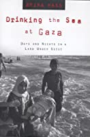 Drinking the Sea at Gaza: Days and Nights in a Land Under Siege by Amira Hass