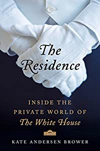 The Residence: Inside The Private World Of The White House by Kate Andersen Brower ebook deal