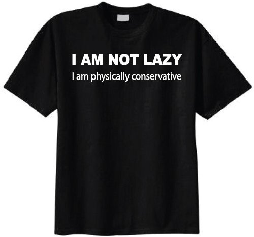 I Am Not Lazy I Am Physically Conservative T-shirt ( Black)