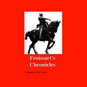 Froissart's Chronicles: Selections from The Great Wars of England and France | [Judge Dee]