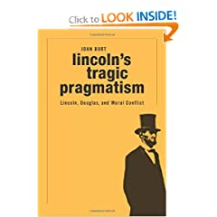 Lincoln's Tragic Pragmatism: Lincoln, Douglas, and Moral Conflict by John Burt