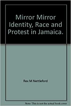 mirror mirror rex nettleford In his classic 1970 book mirror mirror: identity, race and protest in jamaica, reflecting on the 1960 report on the rastafari movement in kingston which he had co-authored along with two other scholars of the university of the west indies, mg smith and roy augier, rex nettleford suggested that the rastafari report saved.