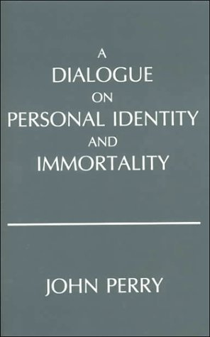 John Perry: A Dialogue on Personal Identity and Immortality