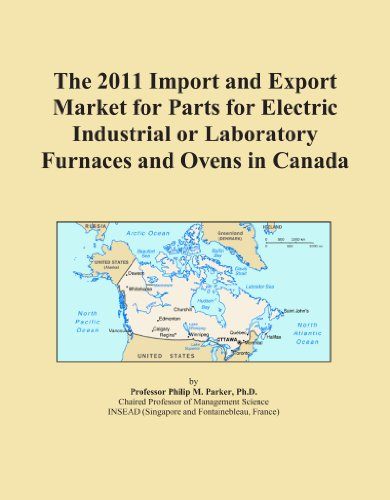 The 2011 Import And Export Market For Parts For Electric Industrial Or Laboratory Furnaces And Ovens In Canada