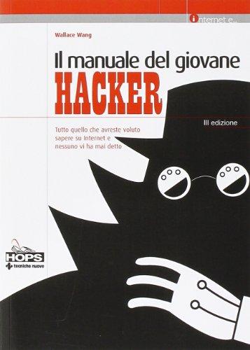 Il manuale del giovane hacker Tutto quello che avreste voluto sapere su internet e nessuno vi ha mai detto PDF