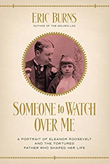Book Cover: Someone to Watch Over Me: A Portrait of Eleanor Roosevelt and the Tortured Father Who Shaped Her Life