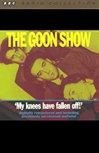 The Goon Show, Volume 4: My Knees Have Fallen Off! | [The Goons]