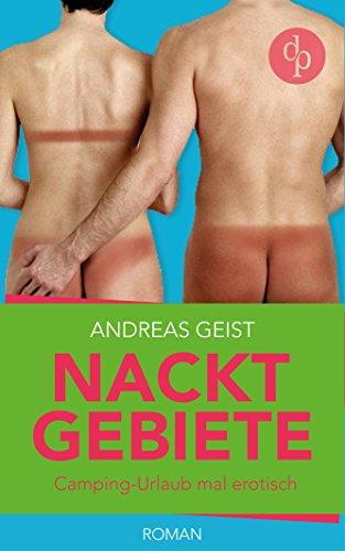 Nacktgebiete: Camping-Urlaub mal erotisch? (Humorvoller Roman, Humor)