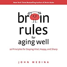 Brain Rules for Aging Well: 10 Principles for Staying Vital, Happy, and Sharp Audiobook by John Medina Narrated by John Medina