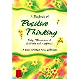 A Daybook of Positive Thinking - Daily Affirmations of Gratitude and Happiness