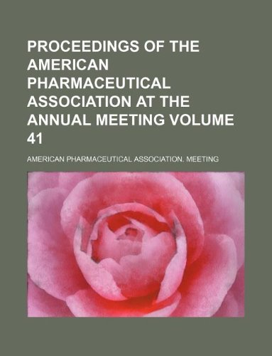 Proceedings of the American Pharmaceutical Association at the annual meeting Volume 41