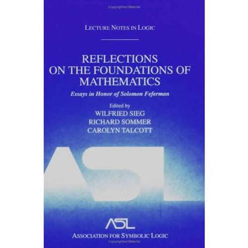 Reflections On The Foundations Of Mathematics: Essays In Honor Of Solomon Feferman: Lecture Notes In Logic 15