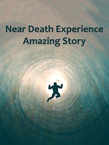 Near Death Experience Amazing Story