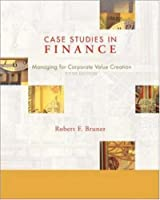Case Studies in Finance Managing for Corporate by Bruner