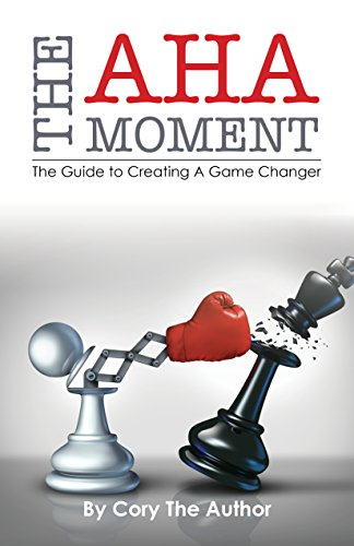 The Aha Moment: The Guide To Creating A Game Changer PDF