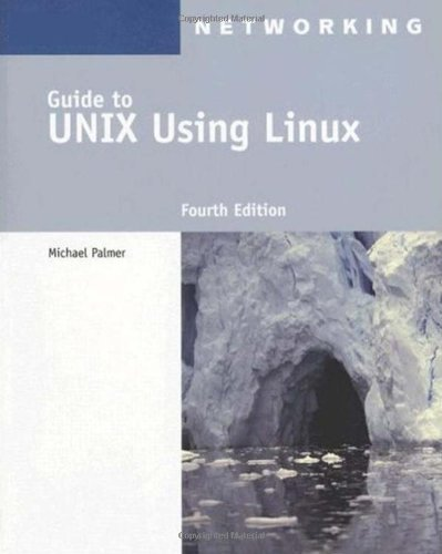 Guide to UNIX Using Linux (Networking (Course Technology)) 4th (fourth) Edition by Palmer, Michael published by Cengage Learning (2007)