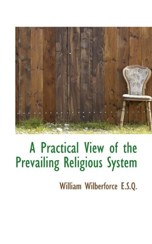 A Practical View of the Prevailing Religious System