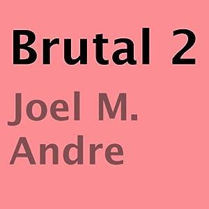 Brutal 2 | [Joel M. Andre]