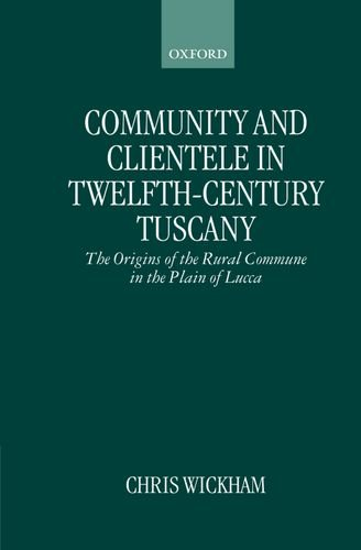 Community and Clientele in Twelfth-Century Tuscany: The Origins of the Rural Commune in the Plain of Lucca