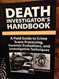 img - for Death Investigator's Handbook (a Field Guide To Crime Scene Processing, Forensic Evaluations and Investigative Techniques) book / textbook / text book