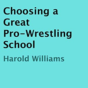 Choosing a Great Pro-Wrestling School | [Harold Williams]