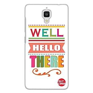 Designer Xiaomi MI 4 Case Cover Nutcase-Well Hello There