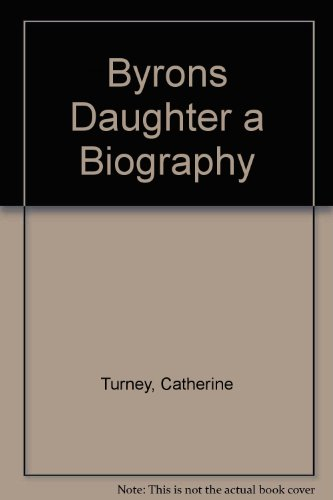 Byrons Daughter a Biography, Turney, Catherine